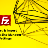 export-import-filezilla-site-manager-settings